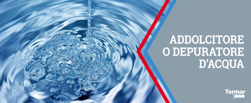 differenza tra- ddolcitore e depuratore d'acqua